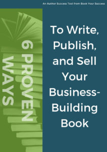 6 Proven Ways to Write, Publish, and Sell Your Business-Building Book - COVER